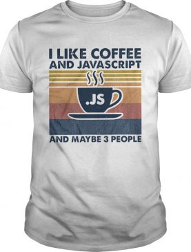 I Like Coffee And Java And Maybe Be 3 People shirt