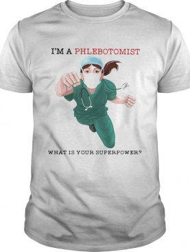 Im A Phlebotomist What Is Your Superpower shirt
