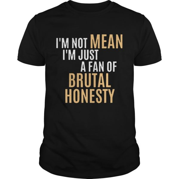Im Not Mean Im Just A Fan Of Brutal shirt