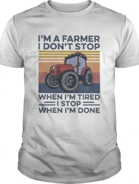Im a farmer i dont stop when im tired i stop when im done vintage retro shirt