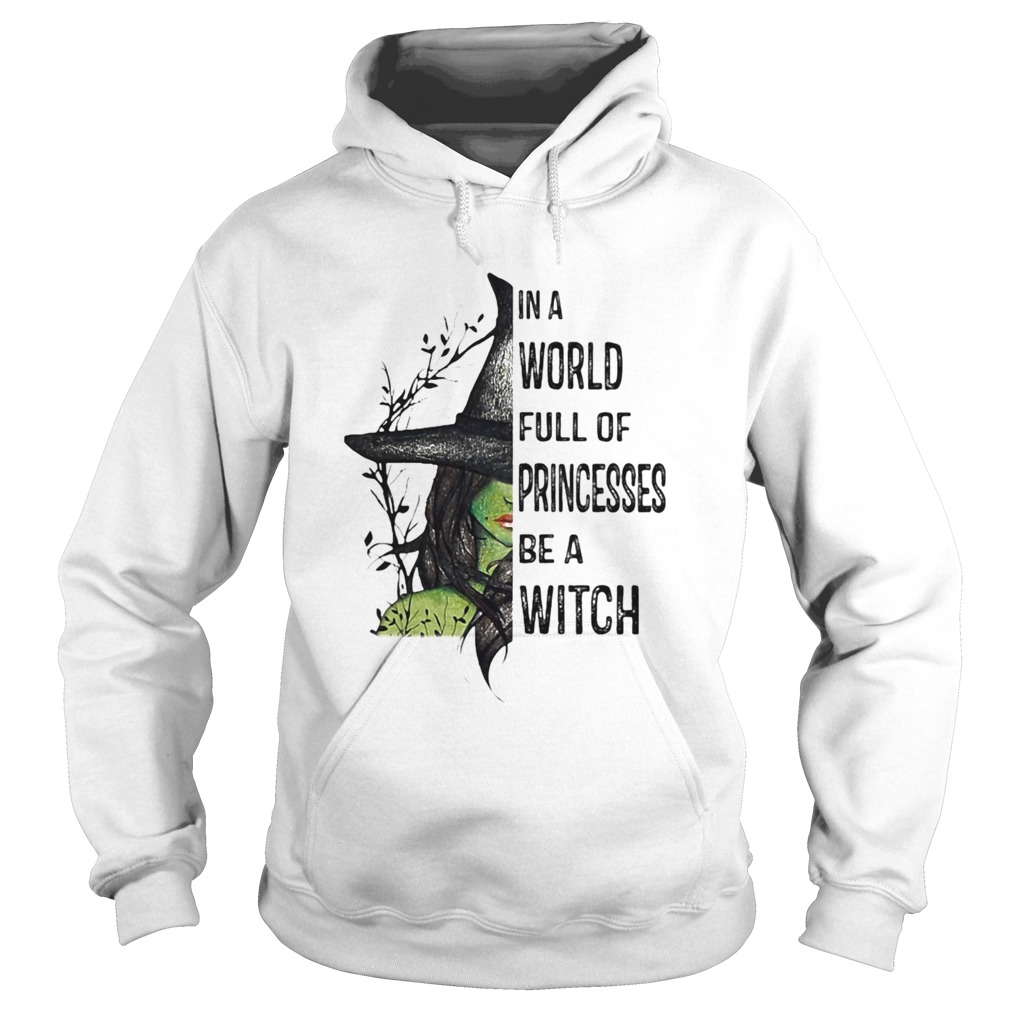 In A World Full Of Princesses Be A Witch Halloween  Hoodie