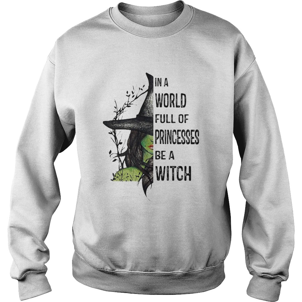 In A World Full Of Princesses Be A Witch Halloween  Sweatshirt