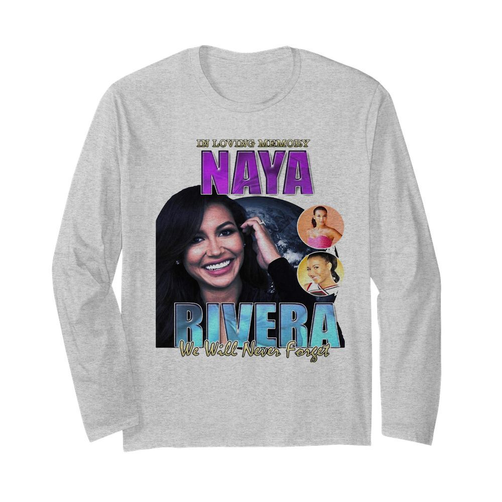 In loving memory naya rivera we will never forget  Long Sleeved T-shirt