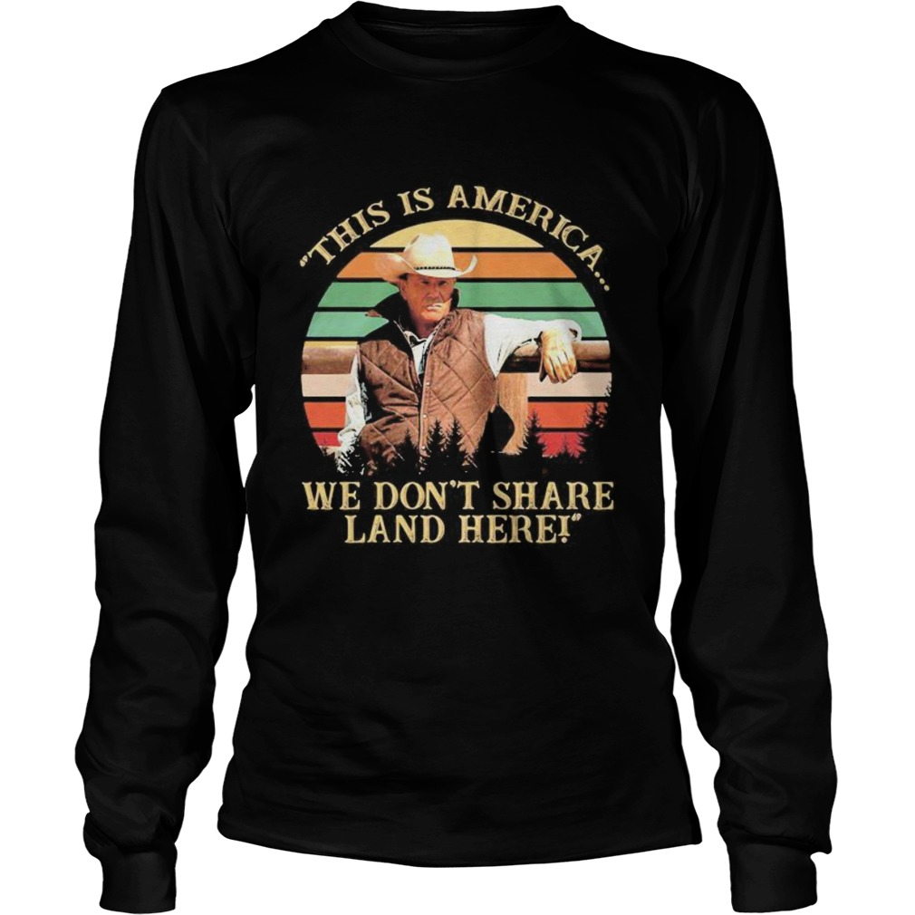 John dutton this is america we dont share land here vintage retro  Long Sleeve