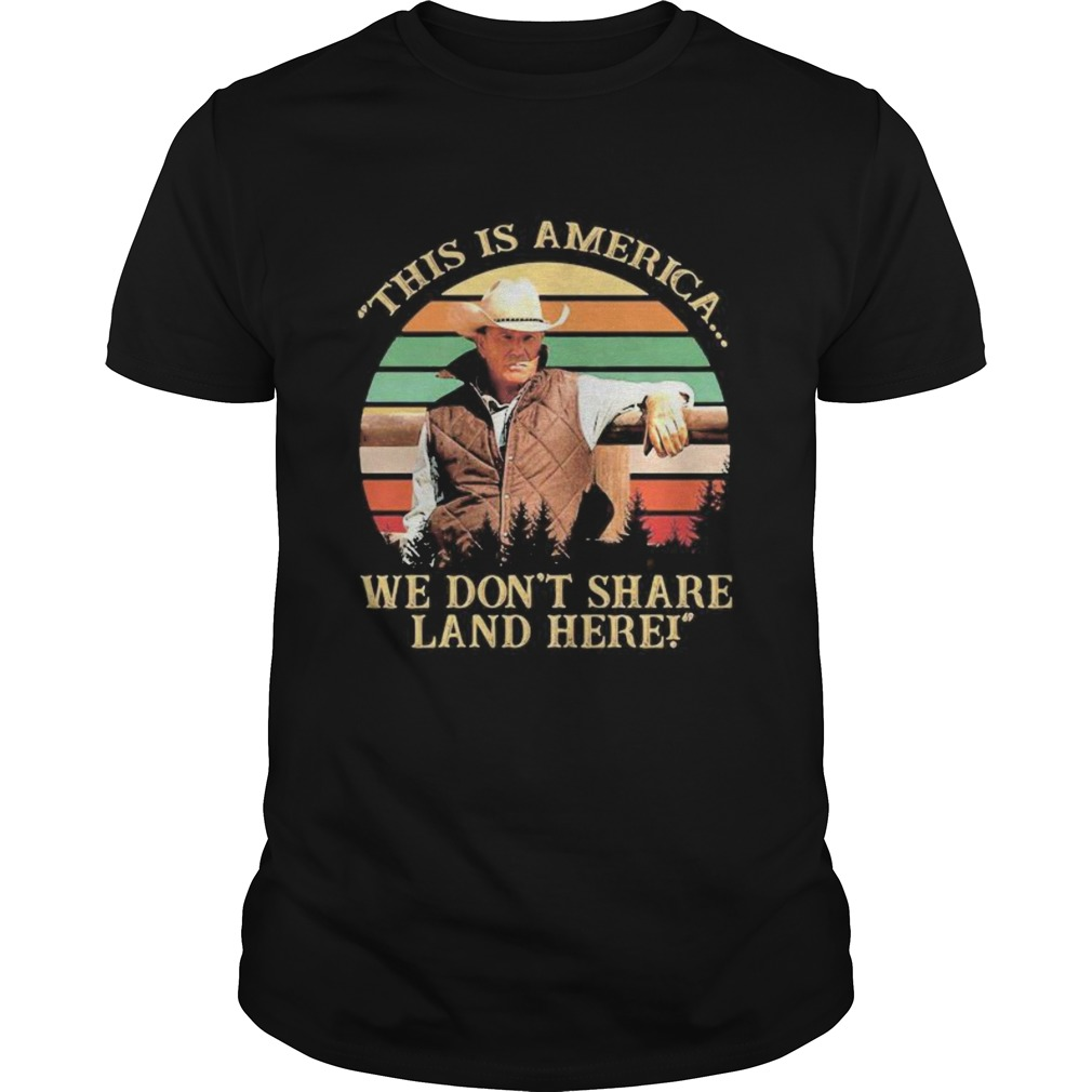 John dutton this is america we dont share land here vintage retro  Unisex