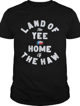 Land of the yee home of the haw shirt