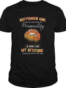 Lips peace september girl make no mistake my personality is who i am my attitude depends on who you