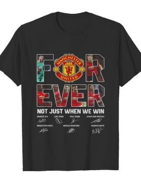 Manchester united for ever not just when we win signatures shirt