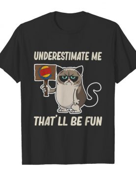 Meme cat burger king underestimate me that'll be fun shirt