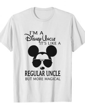Mickey Mouse I'm A Disney Uncle It's Like A Regular Uncle But More Magical shirt