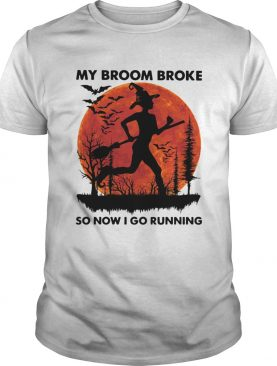 My Broom Broke So Now I Go Running Halloween shirt