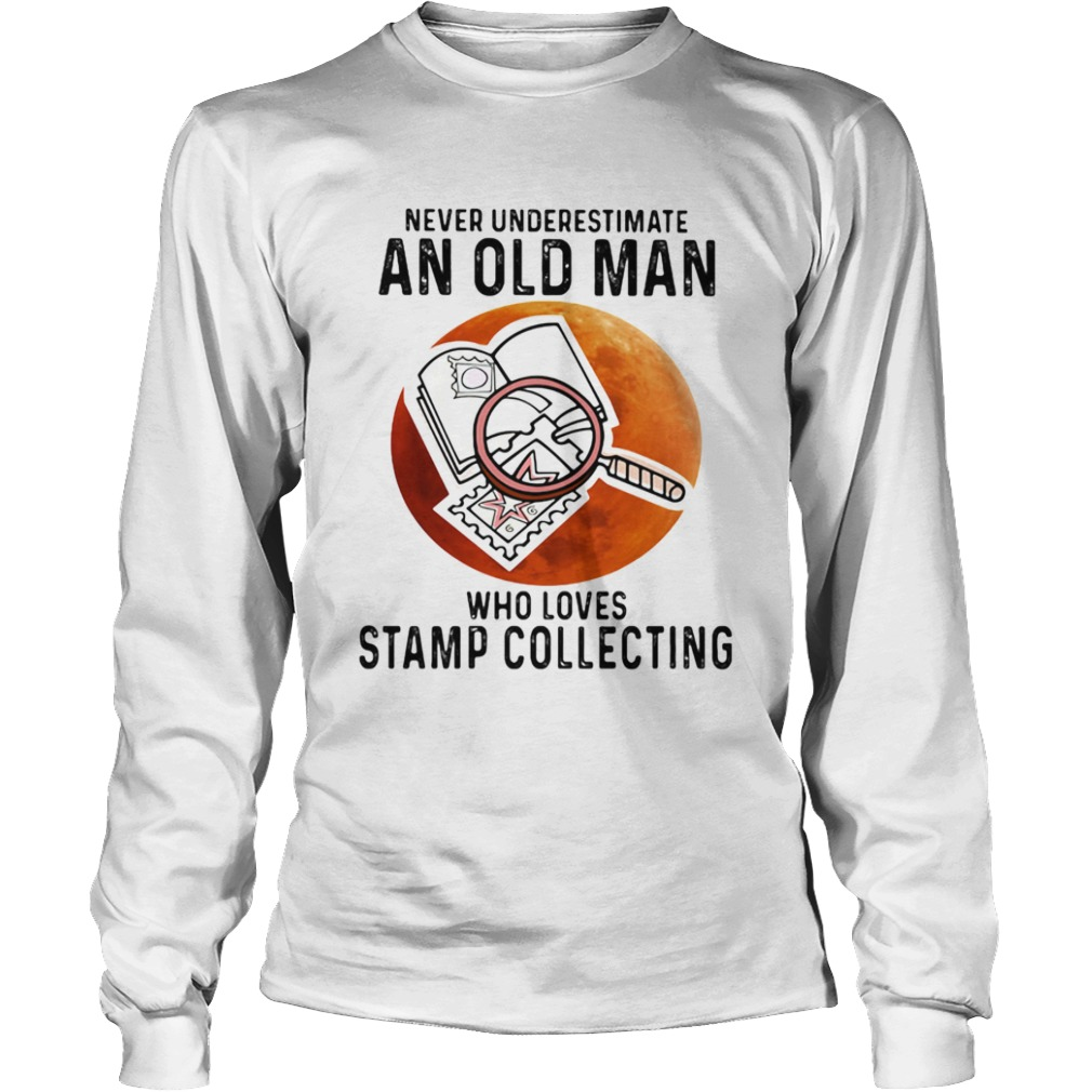 Never Underestimate An Old Man Who Loves Stamp Collecting  Long Sleeve