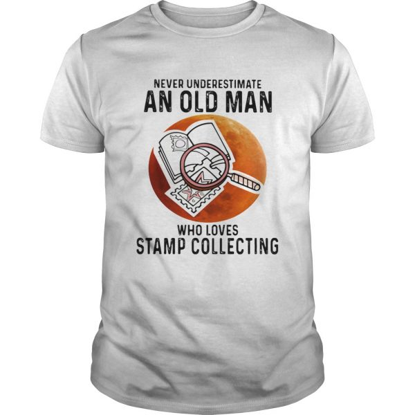 Never Underestimate An Old Man Who Loves Stamp Collecting shirt