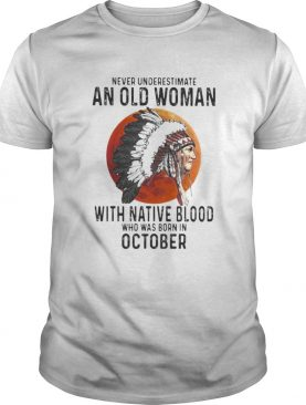 Never Underestimate An Old Woman With Native Blood Who Was Born In October Sunset shirt