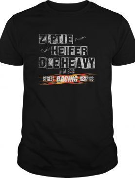 Ole Heavy Ziptie Heifer Street racing Outlaws Memphis JJ shirt