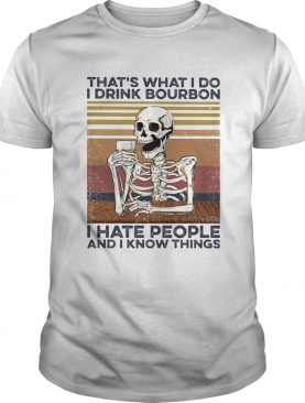 Skeleton thats what I do I drink bourbon i hate people and I know things vintage retro shirt
