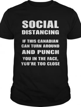 Social Distancing If This Canadian Can Turn Around And Punch COVID19 shirt
