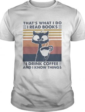 THATS WHAT I DO I READ BOOKS I DRINK COFFEE AND I KNOW THINGS CAT VINTAGE RETRO shirt