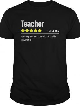 Teacher 5 out of 5 very great and can do virtually anything stars shirt