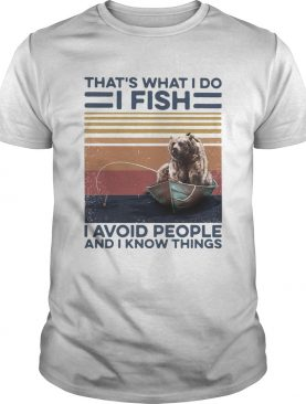 Thats What I Do I Fish I Avoid People And I Know Things Vintage Retro shirt