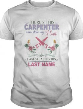 Theres this carpenter who stole my heart i am stealing his last name flowers shirt