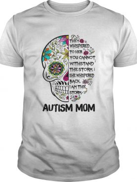 They Whispered To Her You Cannot Withstand The Storm She Whispered Back I Am The Storm Autism Mom s