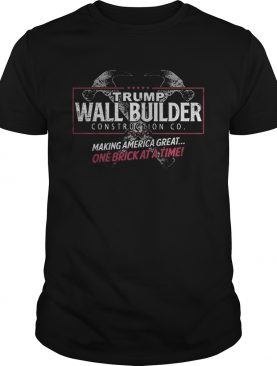 Trump wall builder making america great one brick at a time shirt