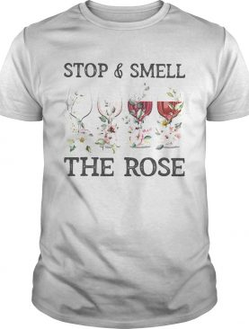 Wine Stop And Smell The Rose shirt