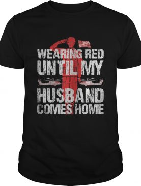 Womens Military Support Wearing red until my husband comes home shirt