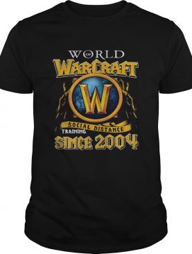 World Of Warcraft Social Distancing Training Since 2004 shirt
