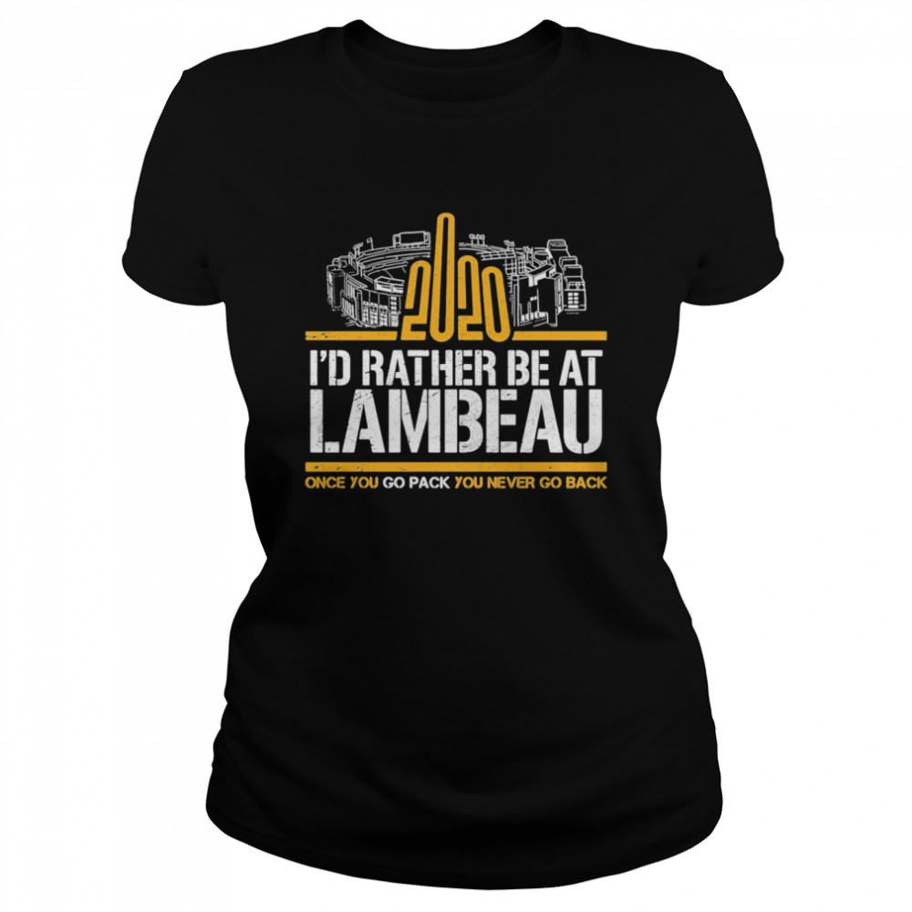 2020 I'd Rather Be At Lambeau Once You Go Pack You Never Go Back  Classic Women's T-shirt