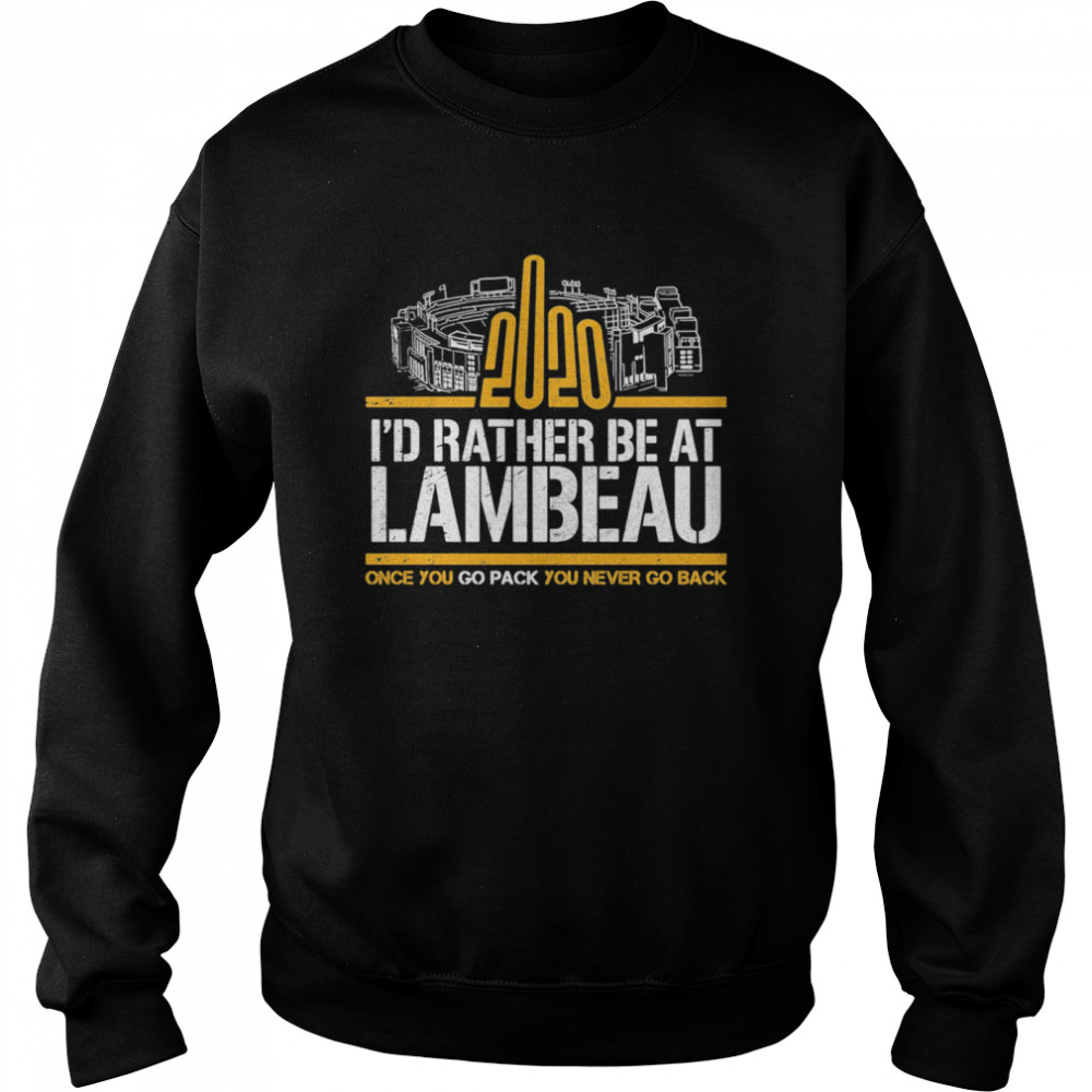 2020 I'd Rather Be At Lambeau Once You Go Pack You Never Go Back  Unisex Sweatshirt