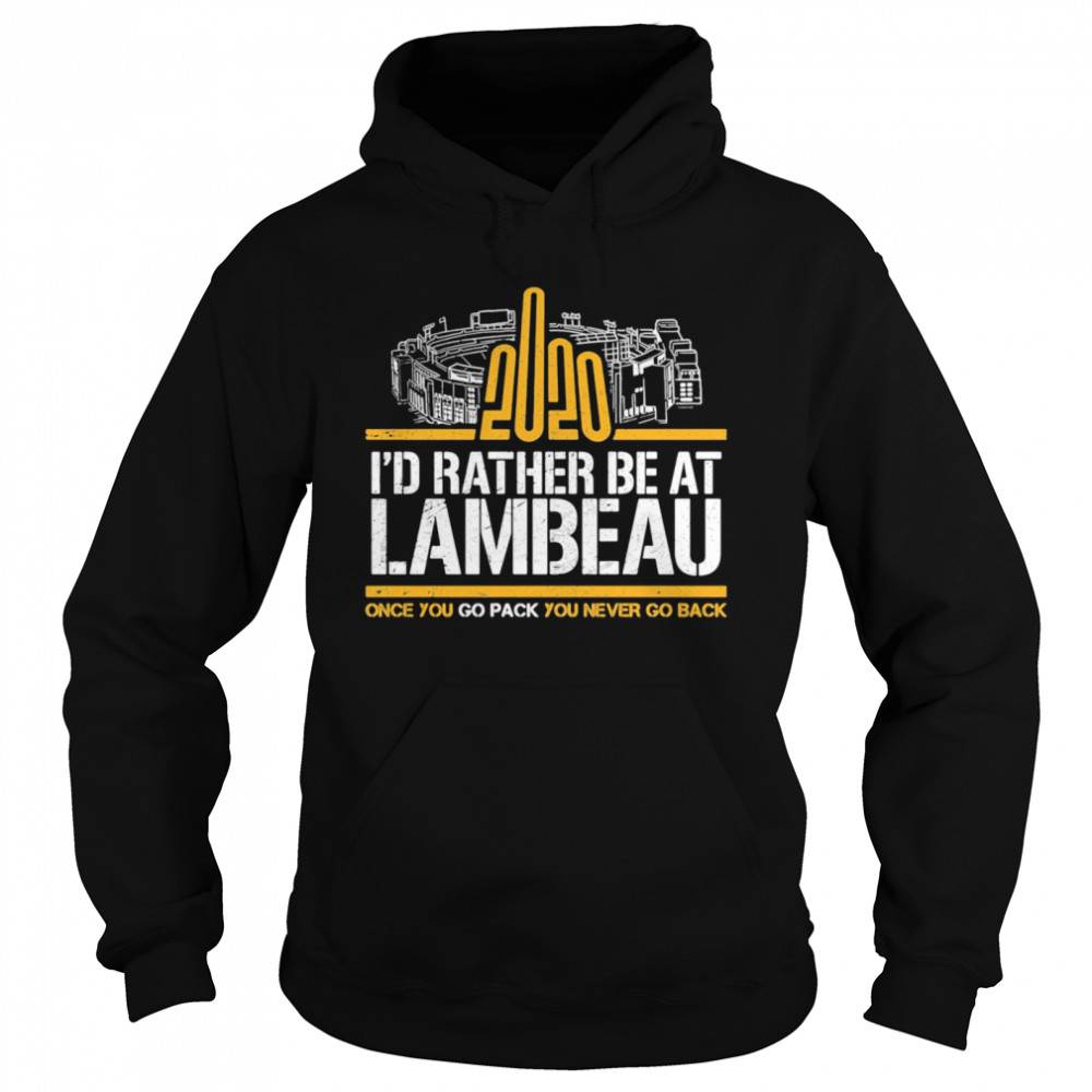 2020 I'd Rather Be At Lambeau Once You Go Pack You Never Go Back  Unisex Hoodie