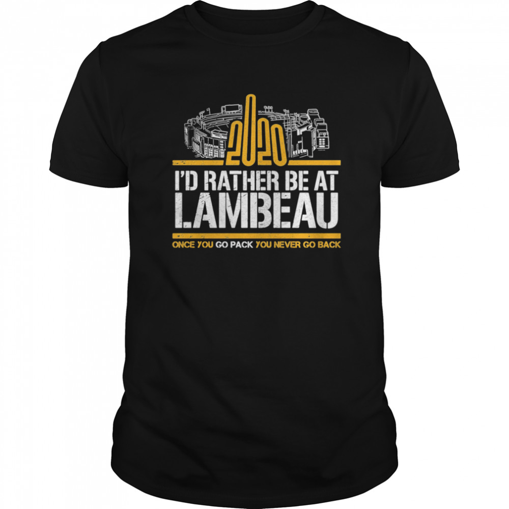 2020 I'd Rather Be At Lambeau Once You Go Pack You Never Go Back  Classic Men's T-shirt