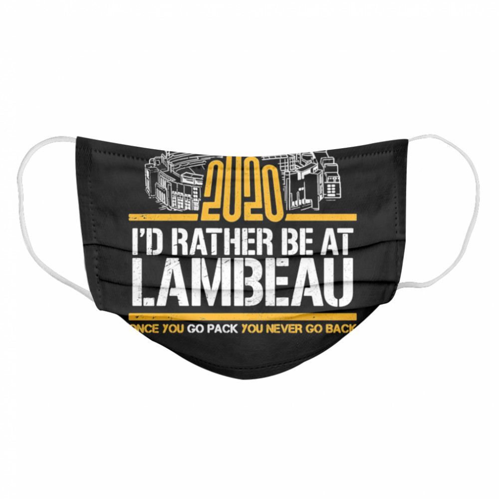 2020 I'd Rather Be At Lambeau Once You Go Pack You Never Go Back  Cloth Face Mask
