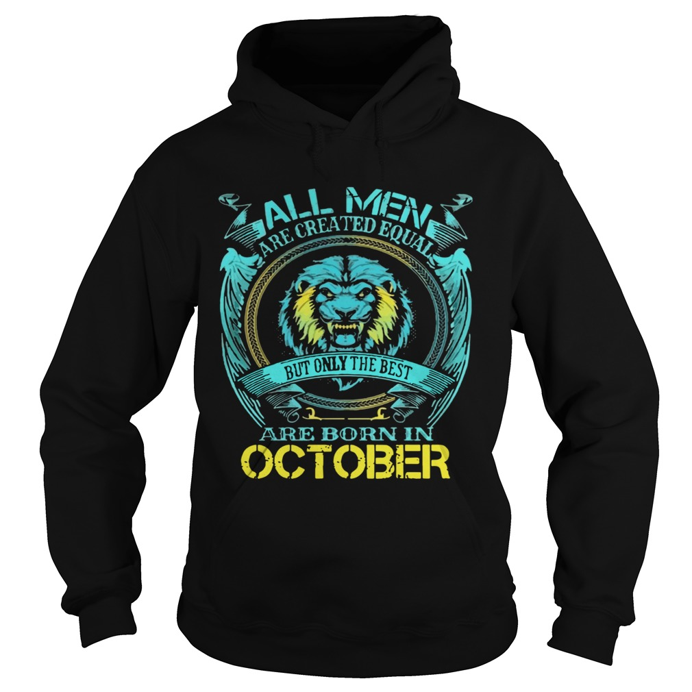 All Men Are Created Equal But Only The Best Are Born In October  Hoodie