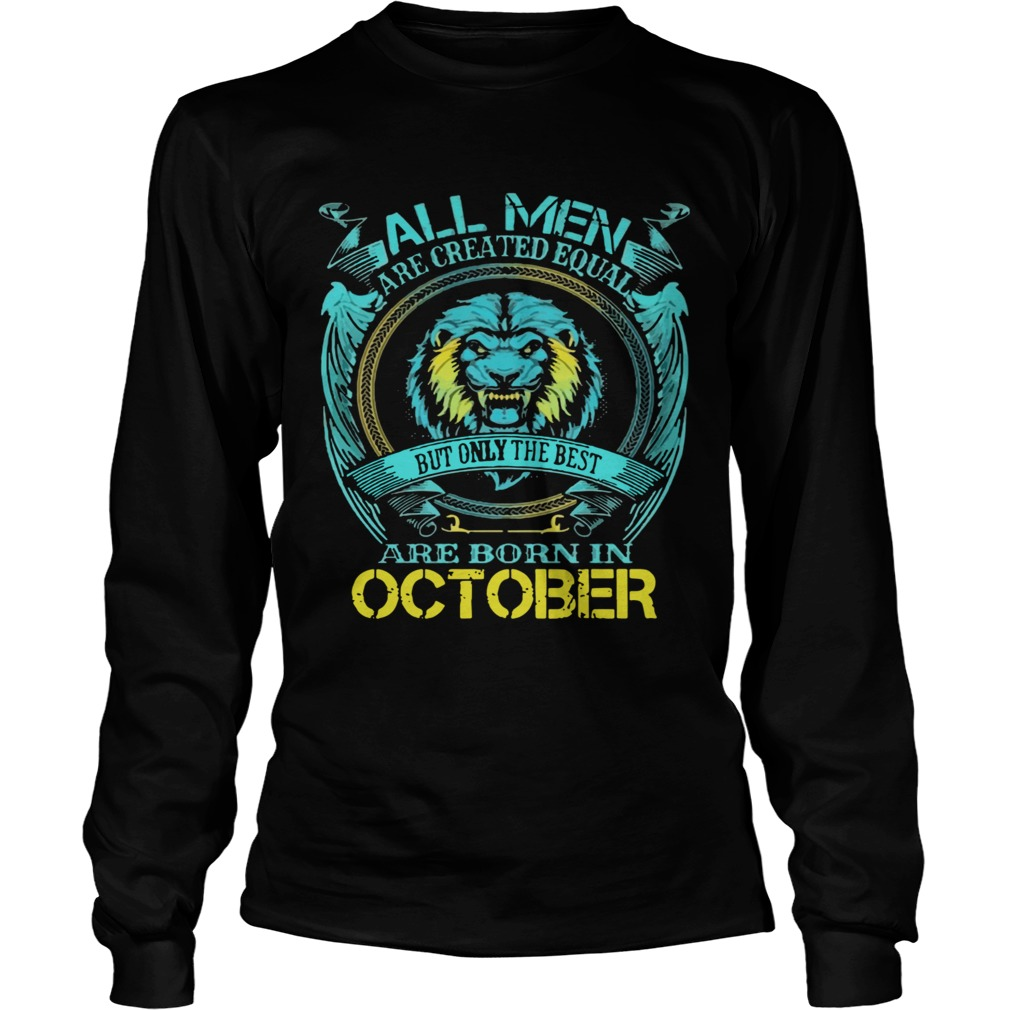 All Men Are Created Equal But Only The Best Are Born In October  Long Sleeve