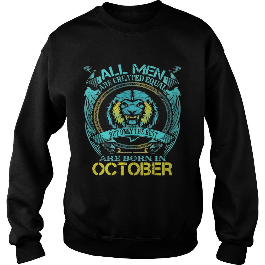 All Men Are Created Equal But Only The Best Are Born In October  Sweatshirt