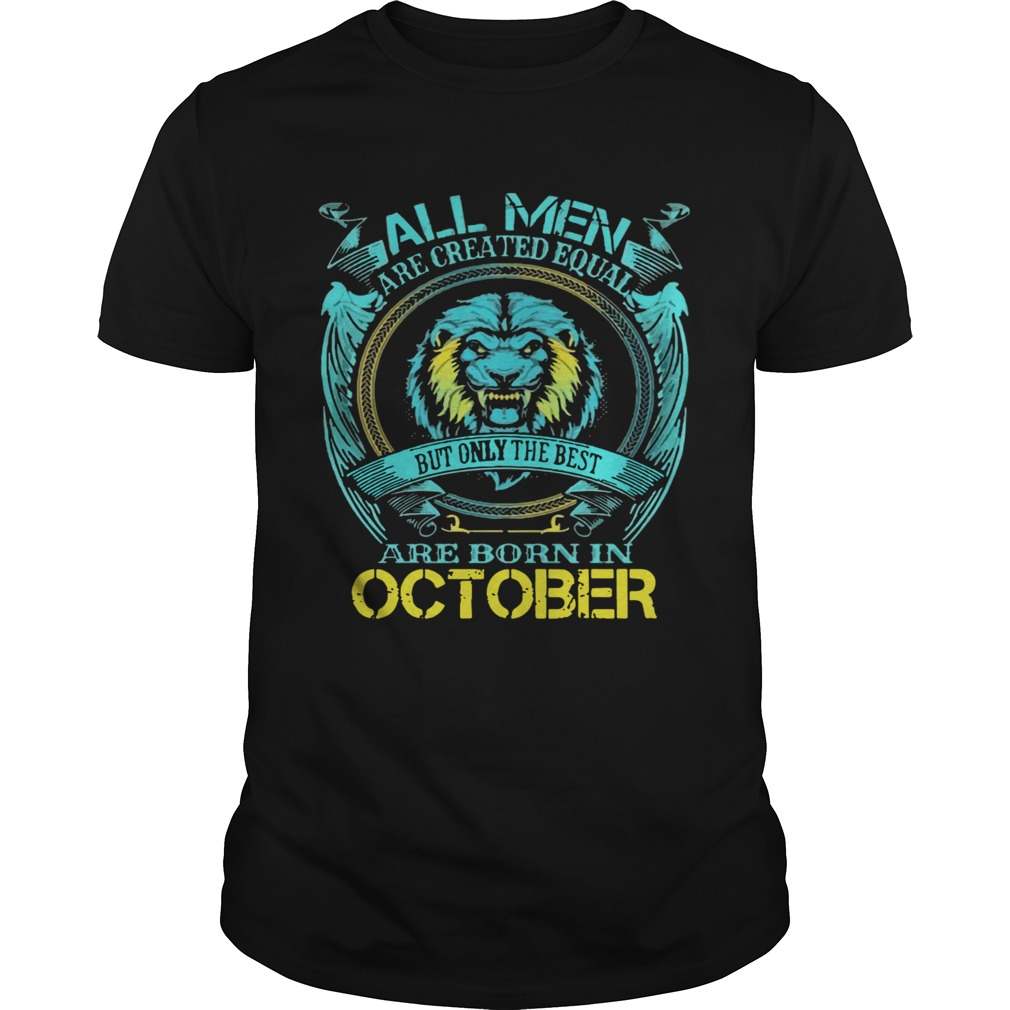 All Men Are Created Equal But Only The Best Are Born In October  Unisex