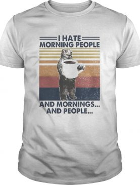 Bear I hate morning people and mornings and people vintage retro shirt