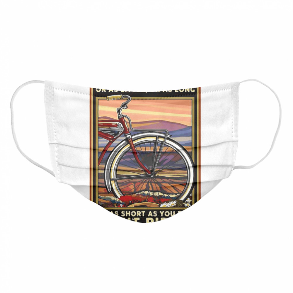 Bicycle Ride As Much Or As Little Or As Long Or As Short As You Feel But Ride  Cloth Face Mask
