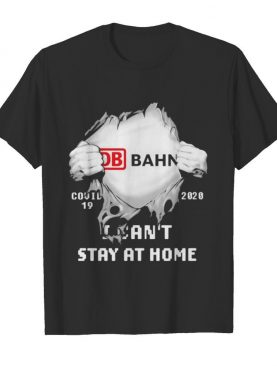 Blood inside db bahn i can't stay at home covid-19 2020 shirt
