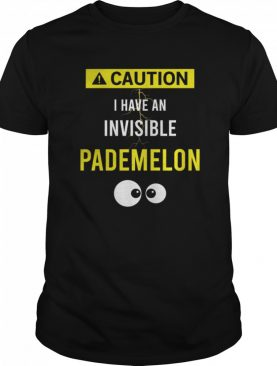 Caution I have an Invisible Pademelon shirt