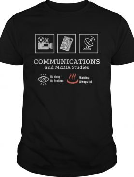 Communications and media studies no sleep no problem warning always hot shirt