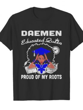 Daemen educated queen proud of my roots shirt