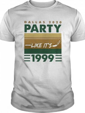 Dallas 2020 Party Like It's 1999 Vintage shirt