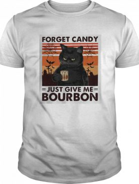 Forget Candy Just Give Me Bourbon shirt