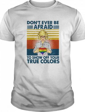 Girl Don't Ever Be Afraid To Show Off Your True Colors Vintage Retro shirt