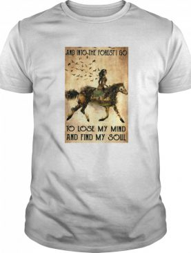Horse Into The Forest I Go To Lose My Mind And Find My Soul Vintage shirt