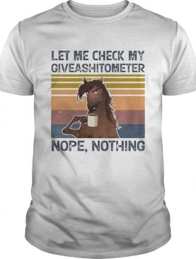 Horse Let me check my giveashitometer nope nothing vintage retro shirt